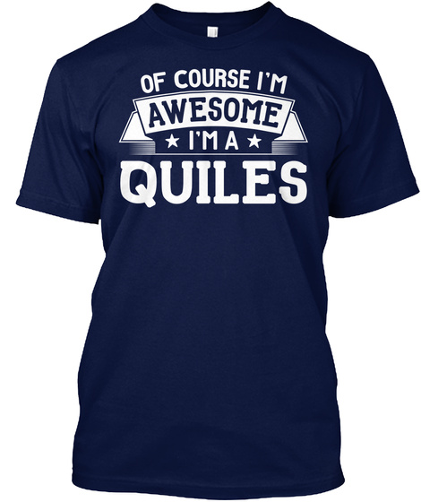 Of Course I'm Awesome I'm A Quiles Navy T-Shirt Front