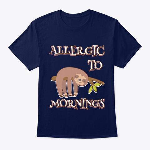 Sloth Allergic To Mornings Sloth Navy T-Shirt Front