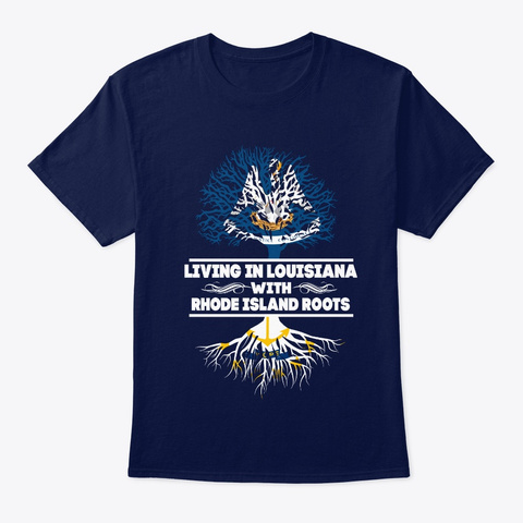 Living Louisiana With Rhode Island Root Navy T-Shirt Front