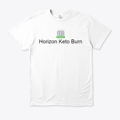 Horizon Keto Burn   Get Free Trial White T-Shirt Front