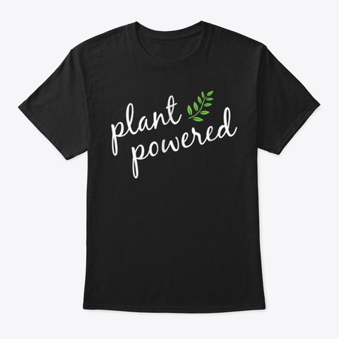 Plant Powered T Shirt Plant Based Diet Ve Black T-Shirt Front