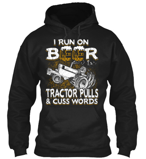 I Run On Beer Tractor Pulls & Cuss Woods Black T-Shirt Front