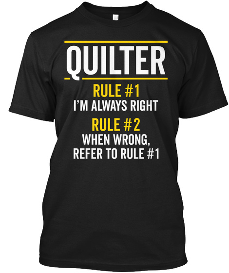 Quilter Rules Always Right Funny Gift Black T-Shirt Front