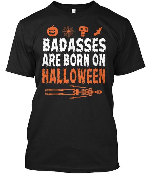 Badasses Are Born On Halloween Black T-Shirt Front