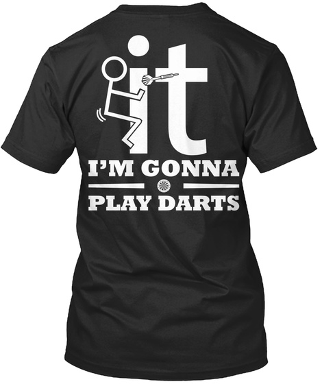 It It I'm Gonna Play Darts Black T-Shirt Back