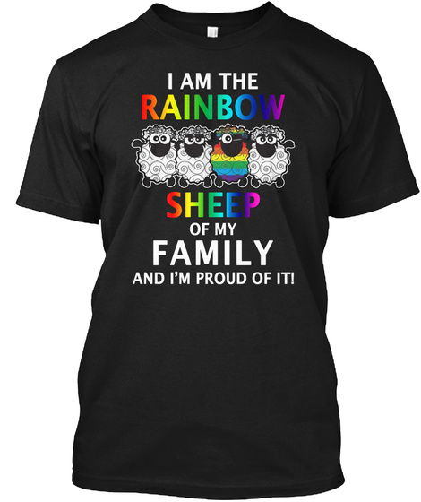 I Am The Rainbow Sheep Of My Family And I'm Proud Of It Black T-Shirt Front