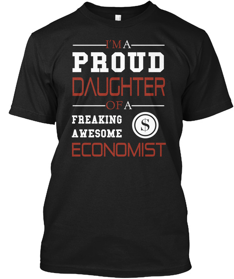 I'm A Proud Daughter Of A Freaking Awesome Economist Black T-Shirt Front