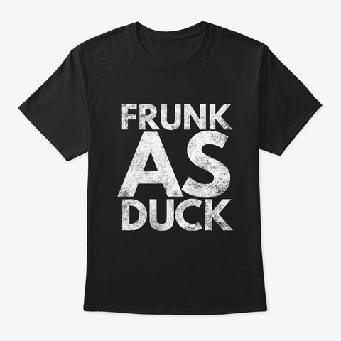 Frunk As Duck | Funny Drinking Alcohol Black T-Shirt Front