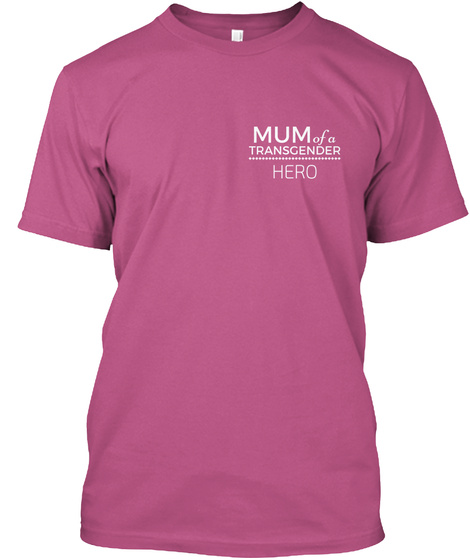 Mum Of A Transgender Hero Heliconia T-Shirt Front