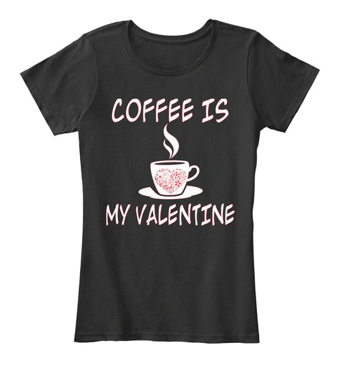 Coffee Is My Valentine Black T-Shirt Front