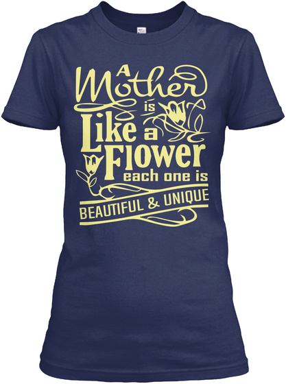 A Mother Is Like A Flower Each One Is Beautiful & Unique Navy T-Shirt Front