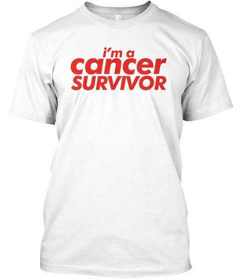 I'm A Cancer Survivor *Awareness* White T-Shirt Front