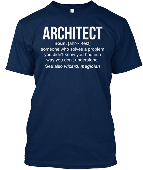 Architect Noun. [Ahr Ki Tekt] Someone Who Solves A Problem You Didn't Know You Had In A Way You Don't Understand. See... Navy Camiseta Front