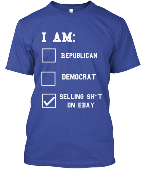 I Am: Republican Democrat Selling Shot On Ebay Deep Royal T-Shirt Front