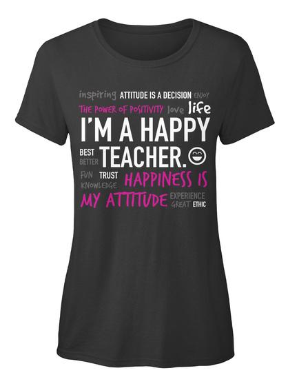 Inspiring Attitude Is A Decision Enjoy The Power Of Positivity Love Life I M A Happy Best Better Teacher Fun Black T-Shirt Front