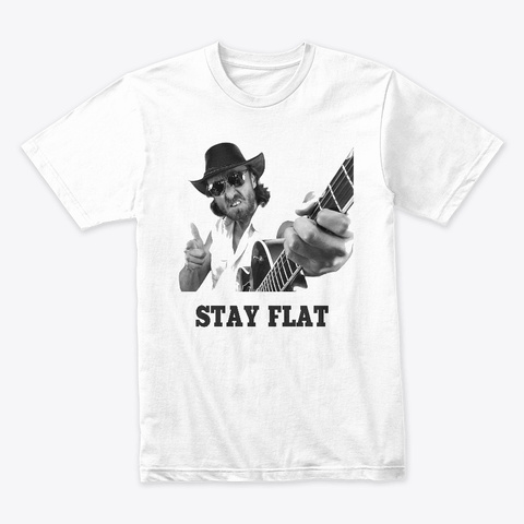 Stay Flat! White T-Shirt Front