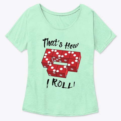 That's How I Roll! (Light) Mint  T-Shirt Front