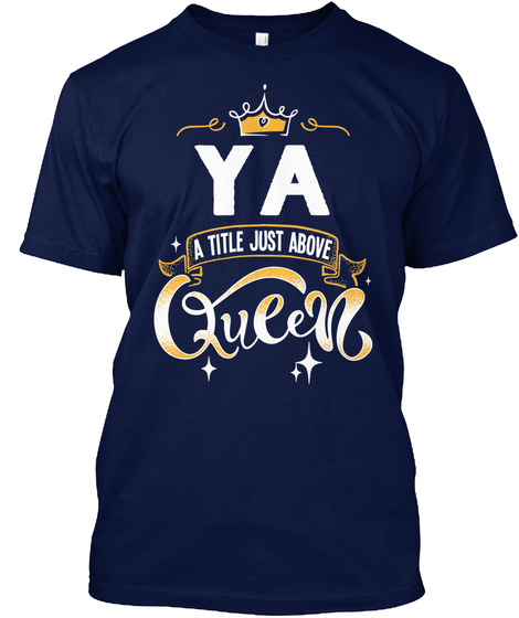 Ya A Title Just Above Queen   Mother's Day Gift For Mom Grandma Navy T-Shirt Front