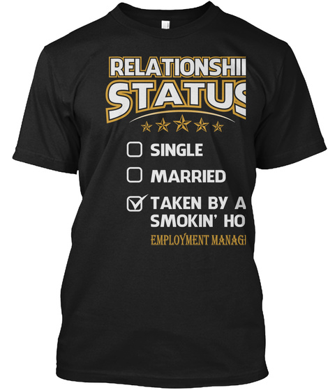 Relationship Status Single Married Taken By A Smokin Hot Employment Manager Black T-Shirt Front