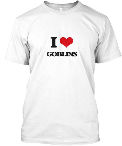 I Love Goblins White T-Shirt Front