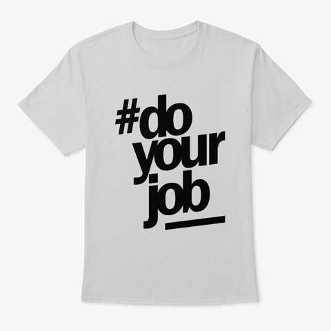 Do Your Job Work Title Gift Light Steel T-Shirt Front