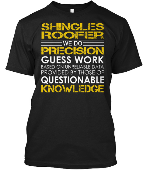 Shingles Roofer We Do Precision Guess Work Black T-Shirt Front