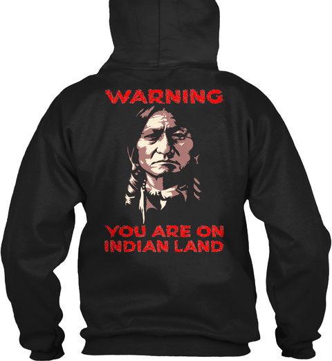 Warning You Are On Indian Land Black T-Shirt Back
