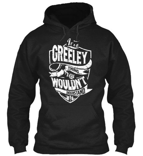 It's A Greeley Thing You Wouldn't Understand Black T-Shirt Front