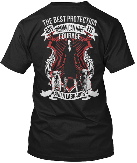 The Best Protection Any Woman Can Have Is Courage And A Labrador Black T-Shirt Back