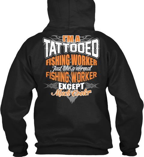 IM A TATTOOED FISHING WORKER SHIRTS LongSleeve Tee