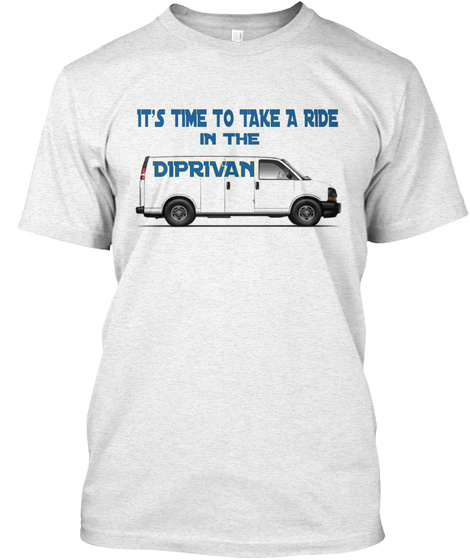 It's Time To Take Ride In The Diprivan Heather White T-Shirt Front