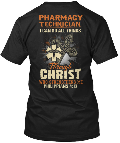 Pharmacy Technician I Can Do All Things Through Christ Who Strengthens Me Philippians 4:13 Black T-Shirt Back