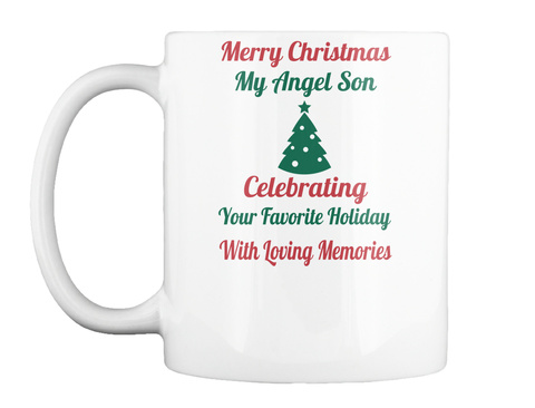 Merry Christmas My Angel Son Celebrating Your Favorite Holiday With Loving Memories White áo T-Shirt Front