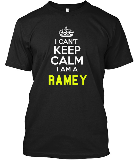 I Can't Keep Calm I Am A Ramey Black T-Shirt Front