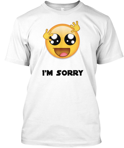 I'm Sorry White T-Shirt Front