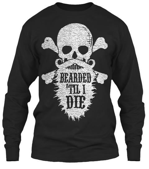 Bearded 'til I Die Black T-Shirt Front