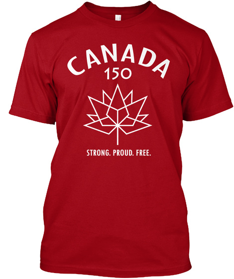 Canada 150 Strong Proud Free Deep Red T-Shirt Front