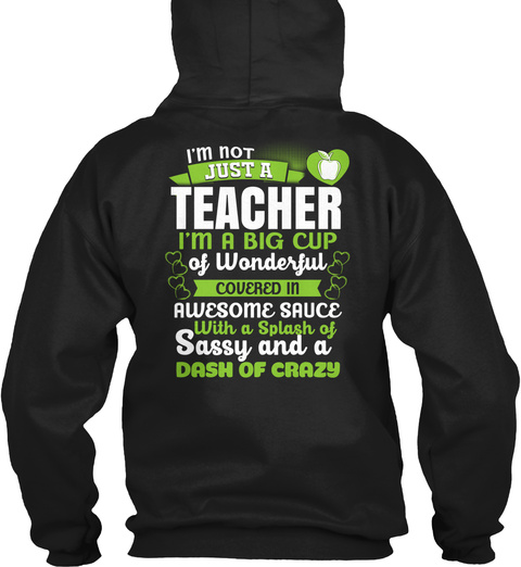 I'm Not Just A Teacher I'm A Big Cup Of Wonderful Covered In Awesome Sauce With A Splash Of Sassy And A Dash Of Crazy Black T-Shirt Back