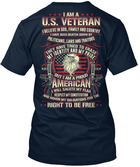 I Am A U.S. Veteran I Belive In God, Family And Country I Have Been Beaten Down By Politicians, Liars And Traitors... New Navy T-Shirt Back