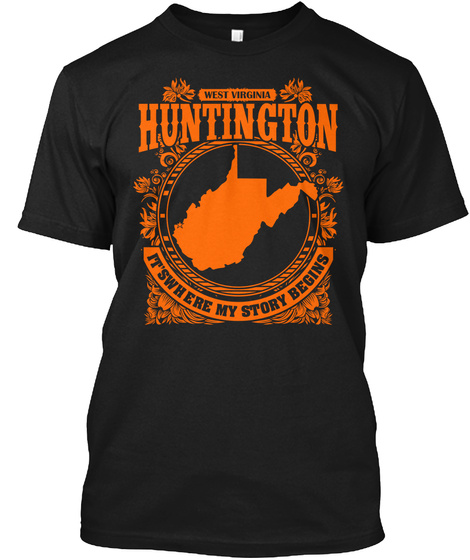 West Virginia Huntington Its Where My Story Begins Black T-Shirt Front
