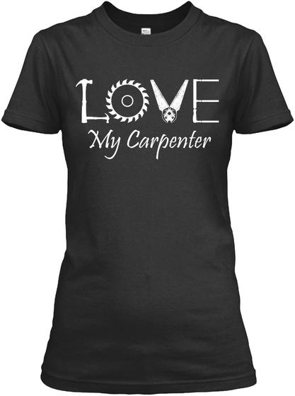 Love My Carpenter Black T-Shirt Front