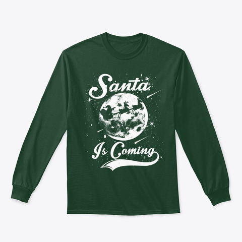 Santa Claus Is Coming Funny Merry Xmas Forest Green T-Shirt Front