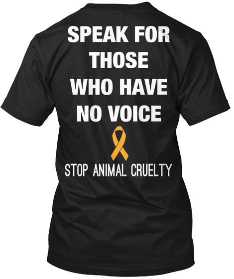 Speak For Those Who Have No Voice Stop Animal Cruelty Black T-Shirt Back