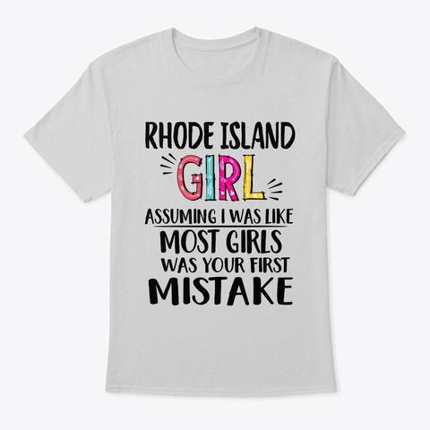 Rhode Island Girl Assuming I Was Shirt Light Steel T-Shirt Front
