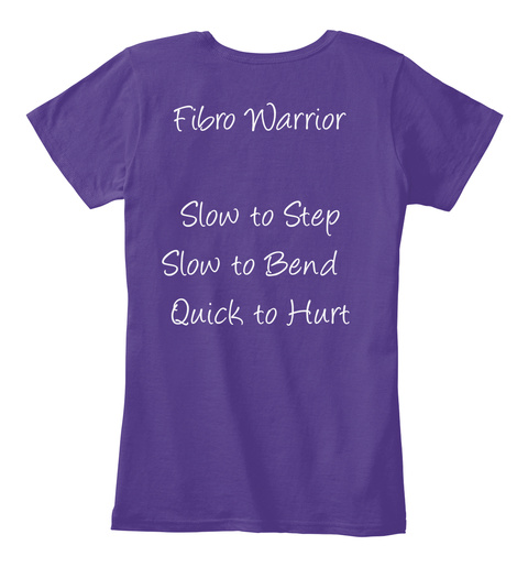 Fibro Warrior   Slow To Step  Slow To Bend  Quick To Hurt Purple T-Shirt Back