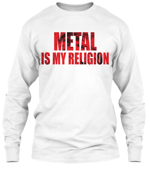 Metal Is My Religion White Long Sleeve T-Shirt Front
