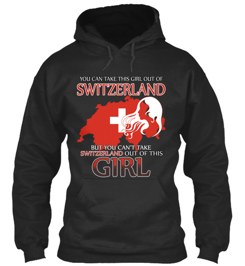 You Can Take This Girl Out Of Switzerland But You Can't Take Switzerland Out Of This Girl Jet Black T-Shirt Front
