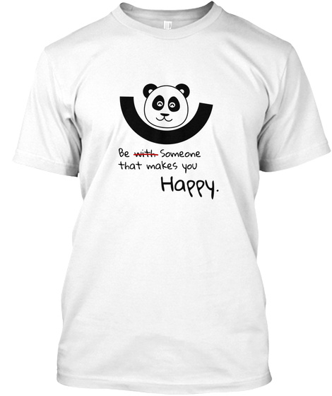 Be Someone That Makes You Happy White T-Shirt Front