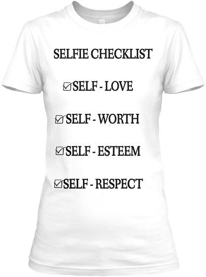 Selfie Checklist Self Love Self Worth Self Esteem Self Respect White Women's T-Shirt Front