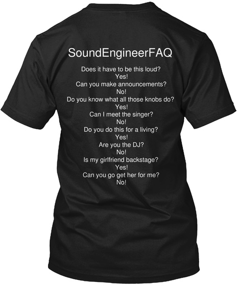 Sound Advice Sound Engineer Faq Does It Have To Be This Loud Yes Can You Make Announcements No Do You Know What All... Black T-Shirt Back